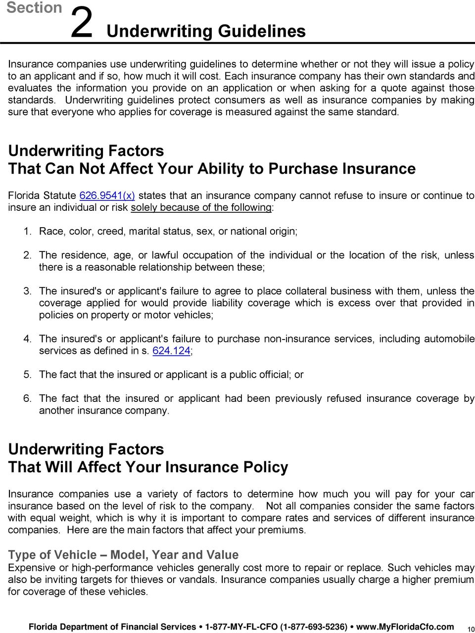 Underwriting guidelines protect consumers as well as insurance companies by making sure that everyone who applies for coverage is measured against the same standard.