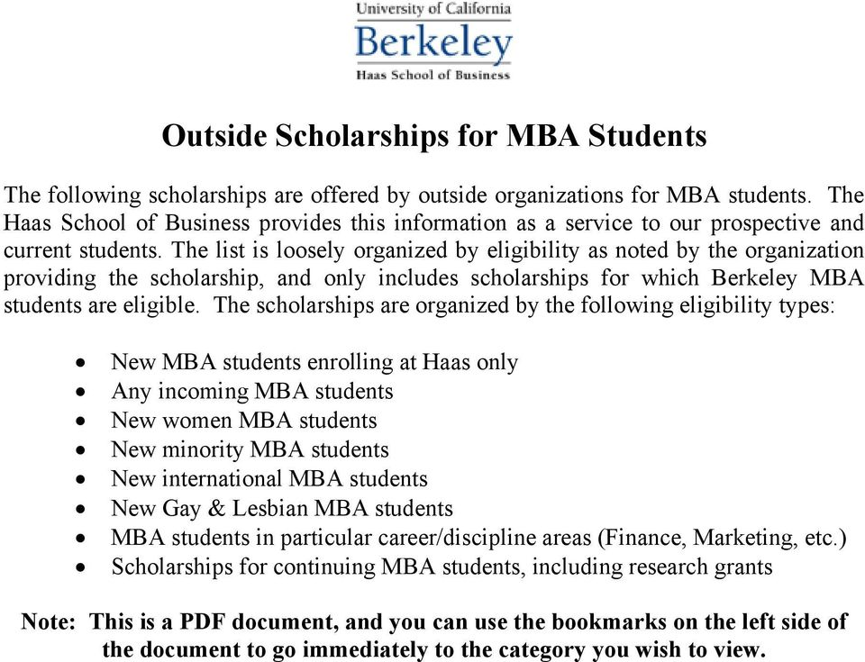 The list is loosely organized by eligibility as noted by the organization providing the scholarship, and only includes scholarships for which Berkeley MBA students are eligible.
