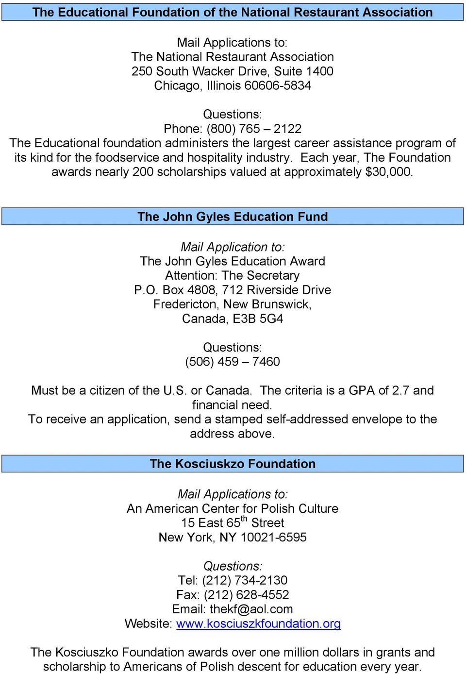 Each year, The Foundation awards nearly 200 scholarships valued at approximately $30,000. The John Gyles Education Fund Mail Application to: The John Gyles Education Award Attention: The Secretary P.