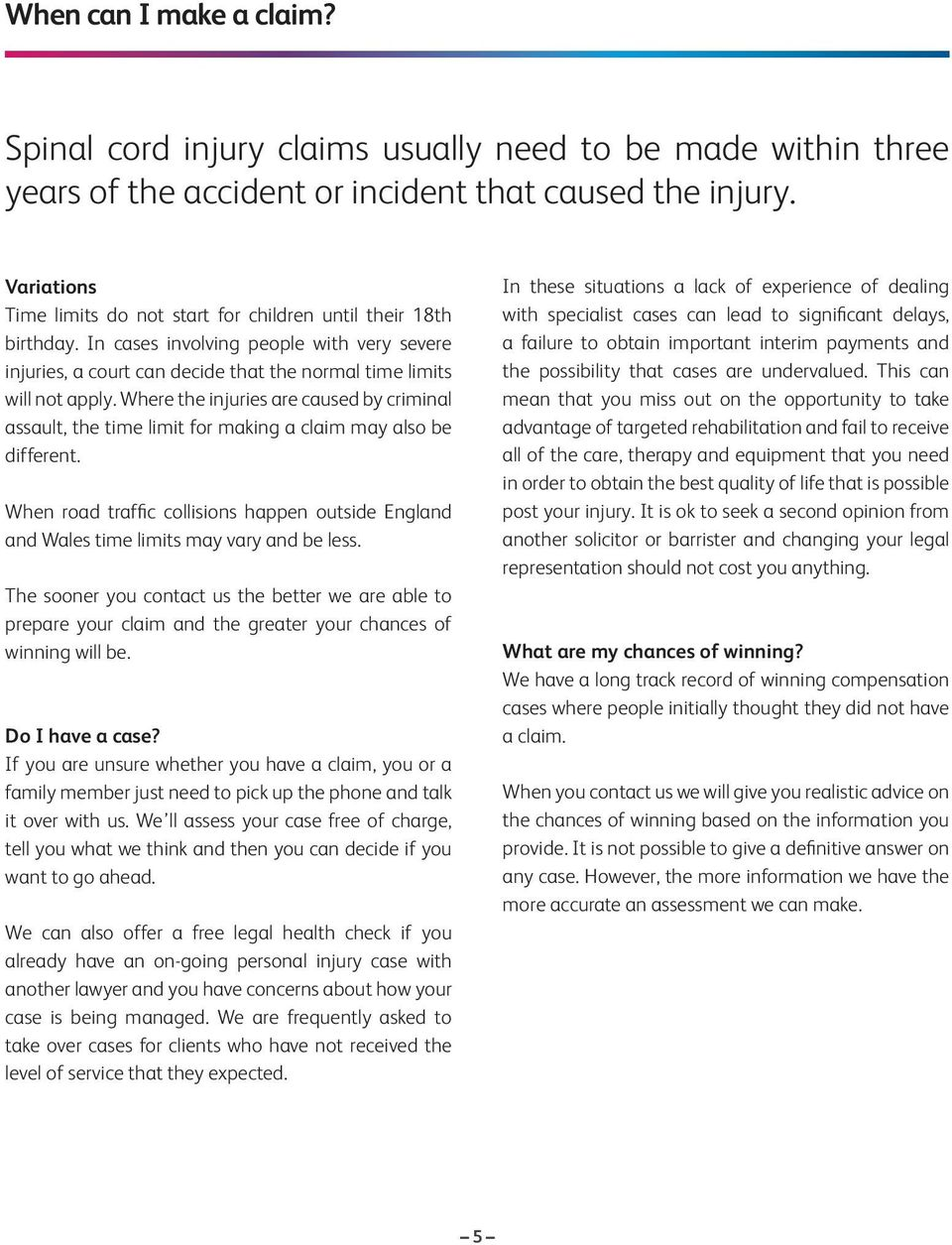 Where the injuries are caused by criminal assault, the time limit for making a claim may also be different.