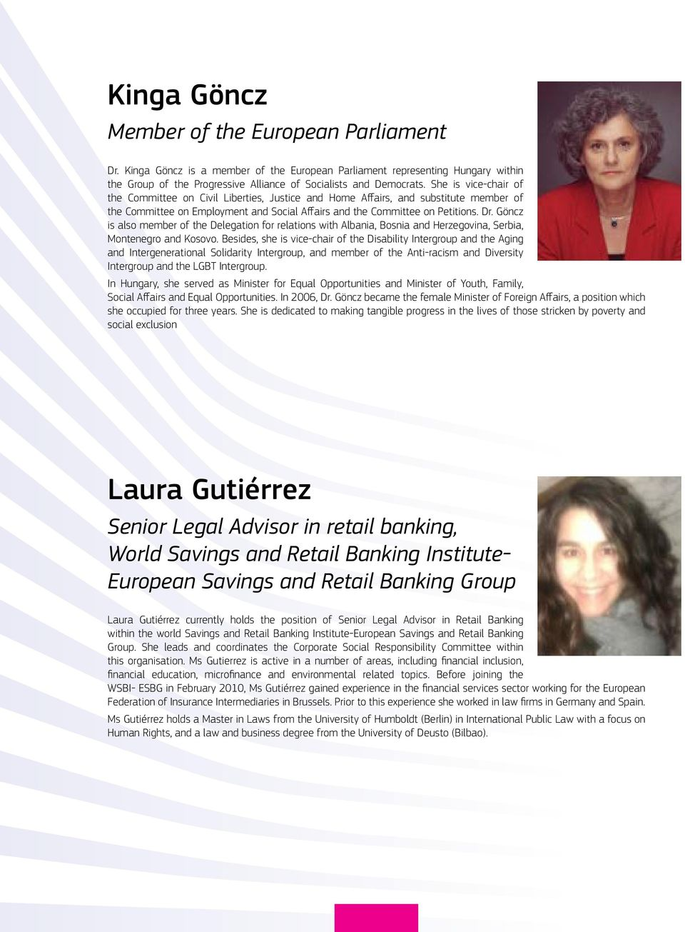 Göncz is also member of the Delegation for relations with Albania, Bosnia and Herzegovina, Serbia, Montenegro and Kosovo.