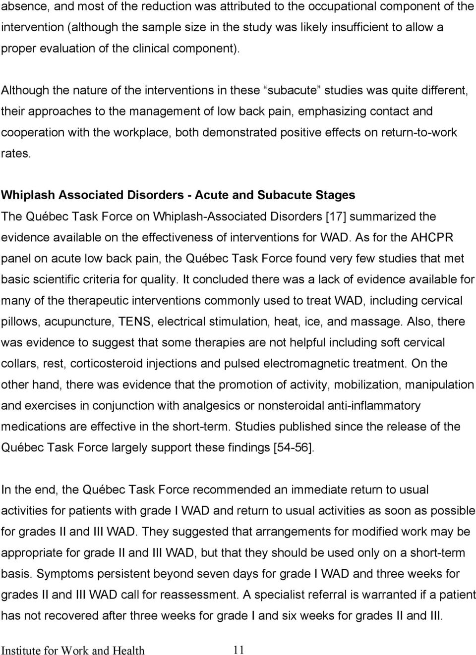 Although the nature of the interventions in these subacute studies was quite different, their approaches to the management of low back pain, emphasizing contact and cooperation with the workplace,