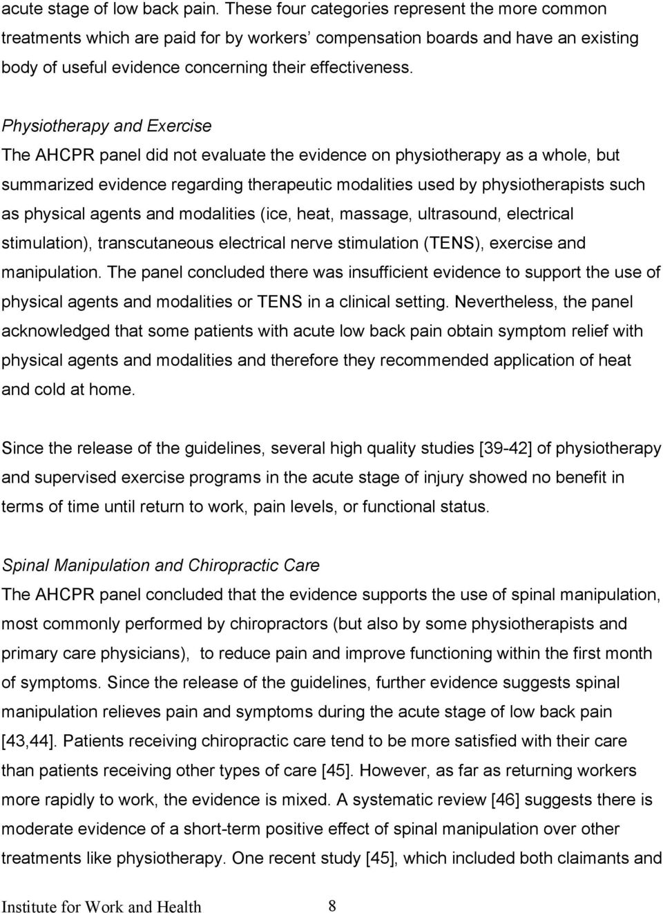 Physiotherapy and Exercise The AHCPR panel did not evaluate the evidence on physiotherapy as a whole, but summarized evidence regarding therapeutic modalities used by physiotherapists such as