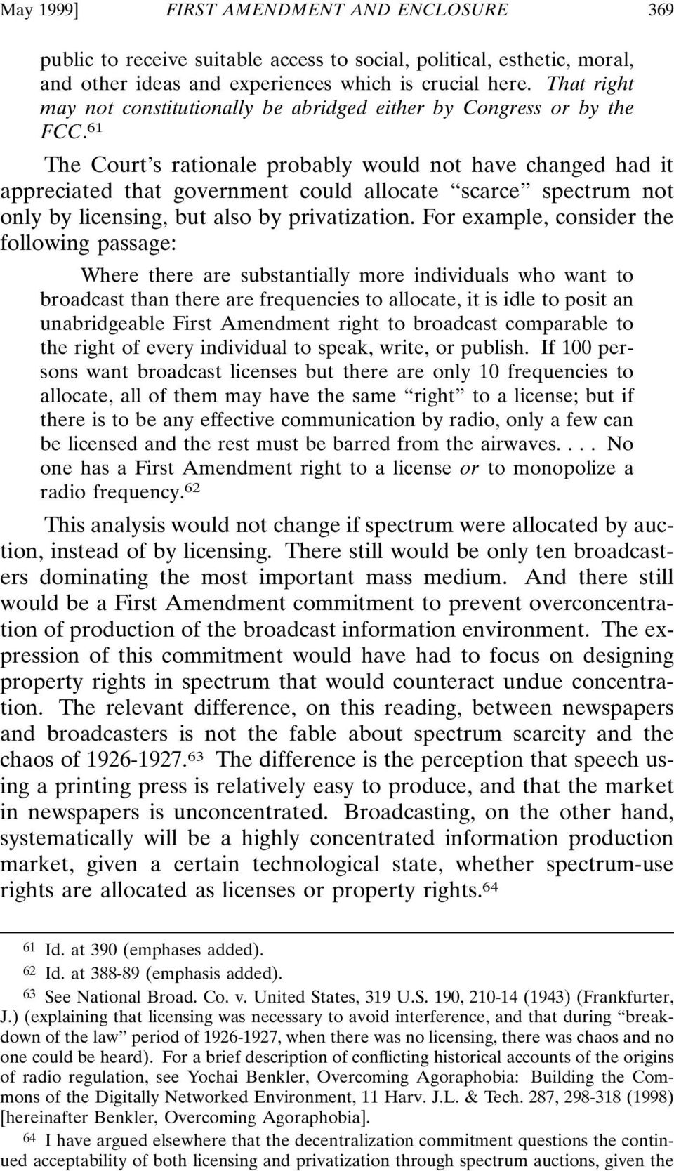 61 The Court s rationale probably would not have changed had it appreciated that government could allocate scarce spectrum not only by licensing, but also by privatization.