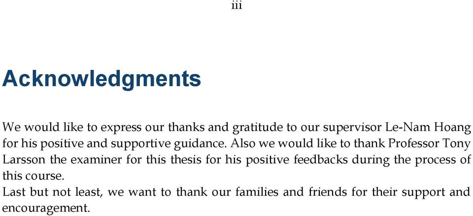 acknowledgement thesis position Thesis acknowledgement definition we'd like to focus on what a thesis acknowledgment it is recommended not stating a position of a person because you have.