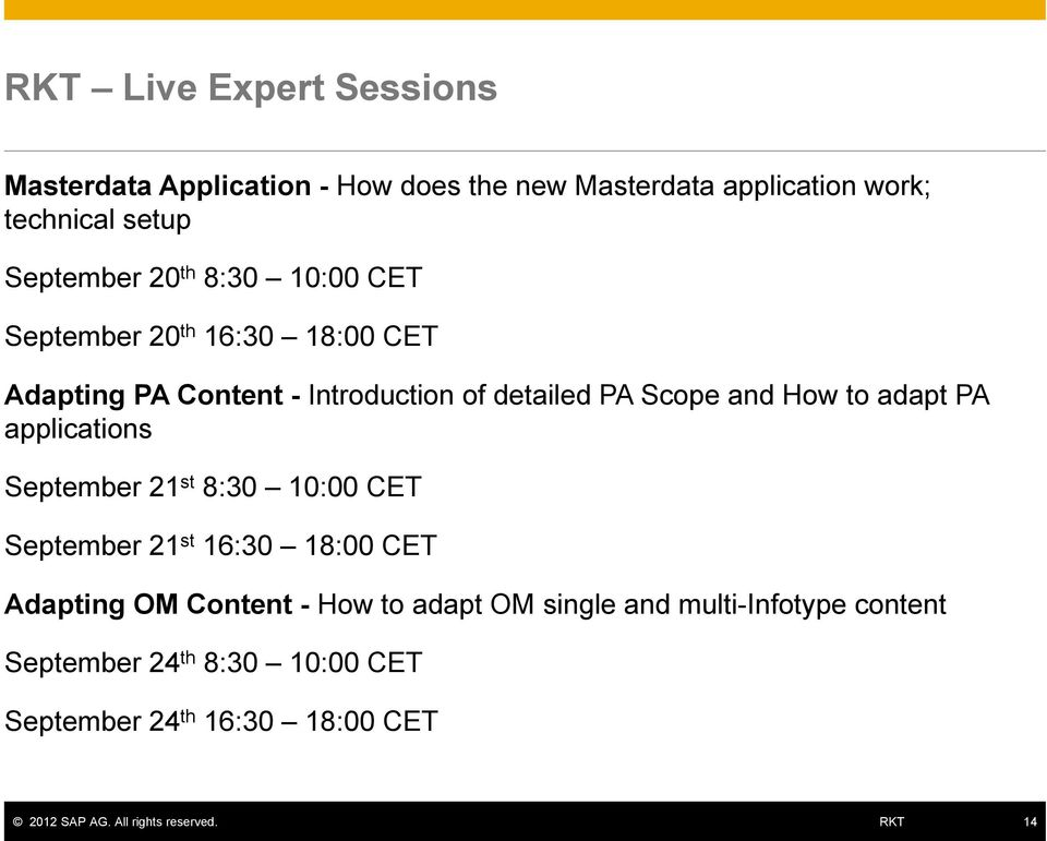 Scope and How to adapt PA applications September 21 st 8:30 10:00 CET September 21 st 16:30 18:00 CET Adapting OM
