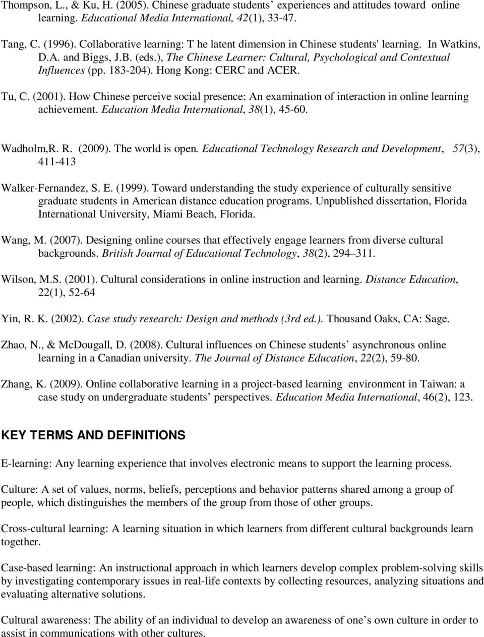 183-204). Hong Kong: CERC and ACER. Tu, C. (2001). How Chinese perceive social presence: An examination of interaction in online learning achievement. Education Media International, 38(1), 45-60.