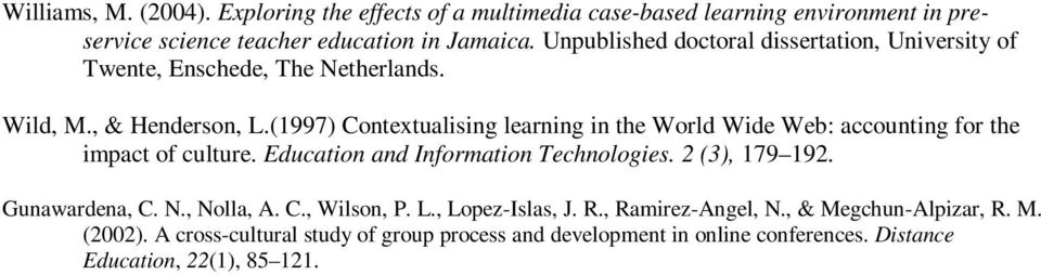 (1997) Contextualising learning in the World Wide Web: accounting for the impact of culture. Education and Information Technologies. 2 (3), 179 192.