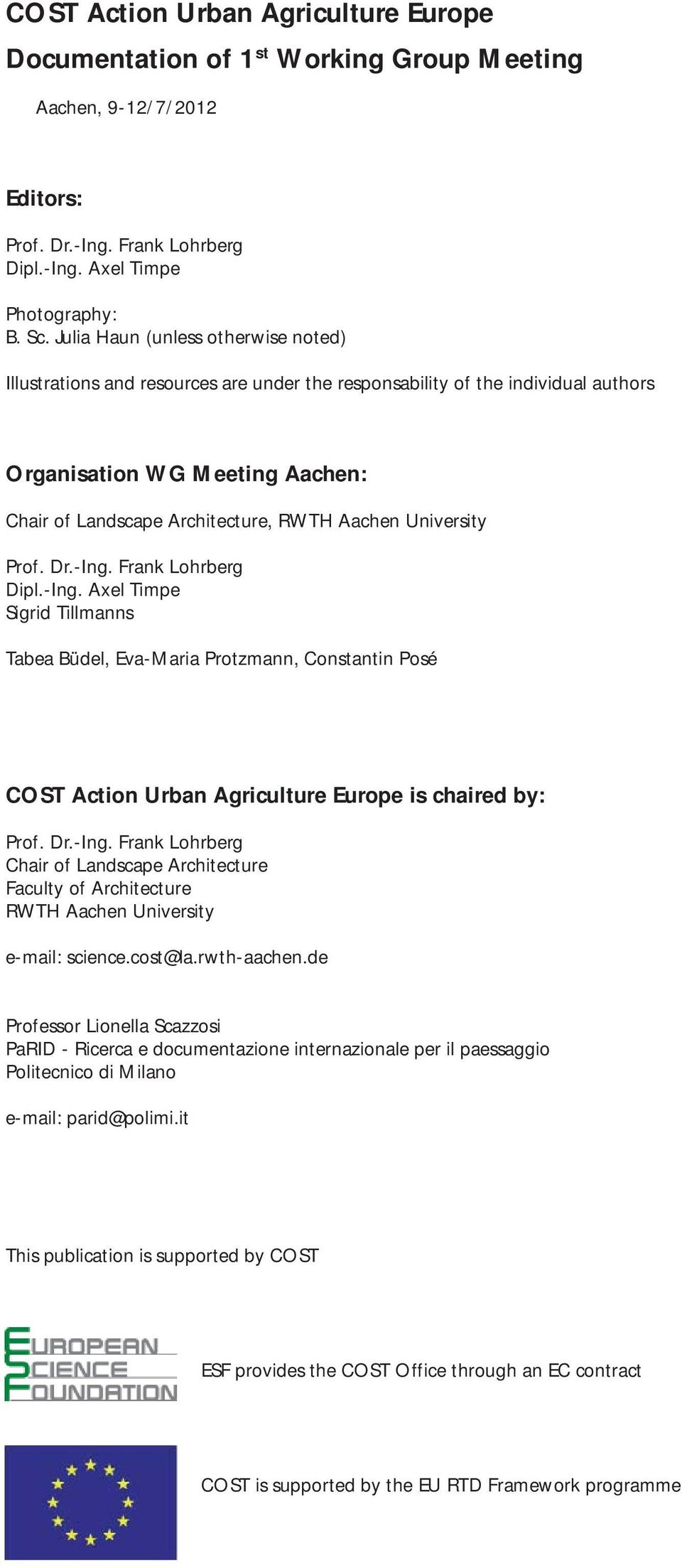 University Prof. Dr.-Ing. Frank Lohrberg Dipl.-Ing. Axel Timpe Sigrid Tillmanns Tabea Büdel, Eva-Maria Protzmann, Constantin Posé COST Action Urban Agriculture Europe is chaired by: Prof. Dr.-Ing. Frank Lohrberg Chair of Landscape Architecture Faculty of Architecture RWTH Aachen University e-mail: science.