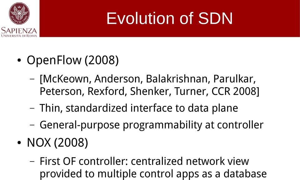 data plane General-purpose programmability at controller NOX (2008) First OF