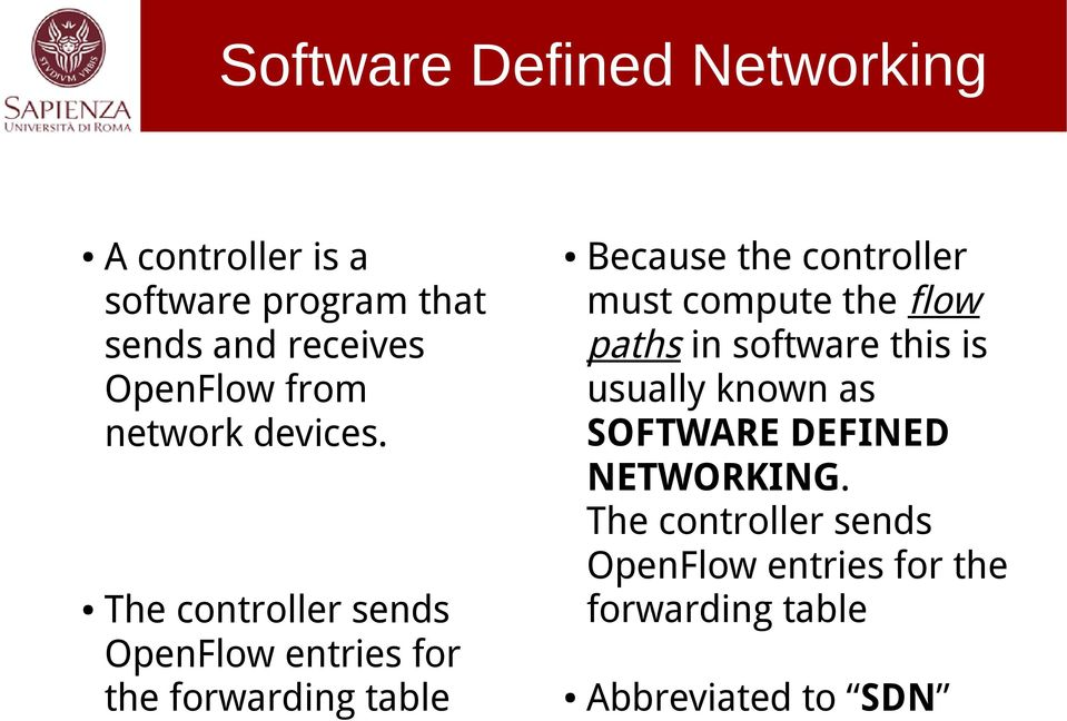 The controller sends OpenFlow entries for the forwarding table Because the controller must