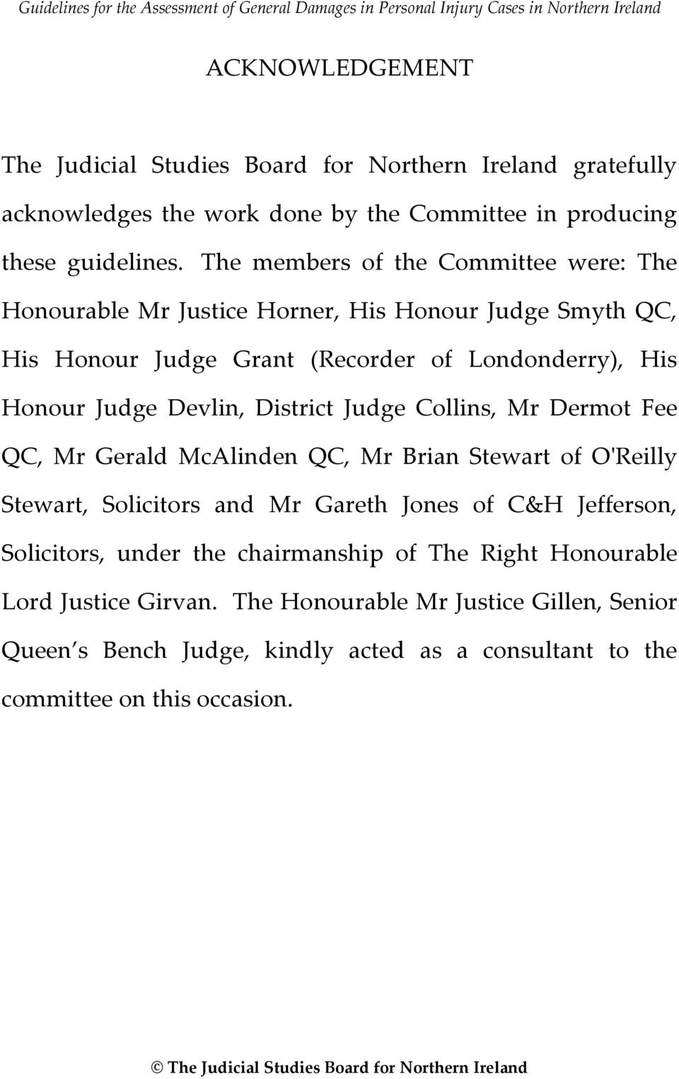 Judge Collins, Mr Dermot Fee QC, Mr Gerald McAlinden QC, Mr Brian Stewart of O'Reilly Stewart, Solicitors and Mr Gareth Jones of C&H Jefferson, Solicitors, under the chairmanship of