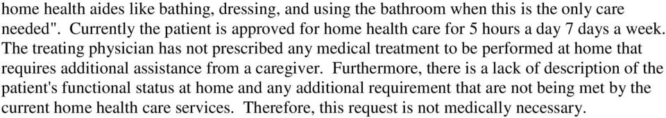 The treating physician has not prescribed any medical treatment to be performed at home that requires additional assistance from a caregiver.