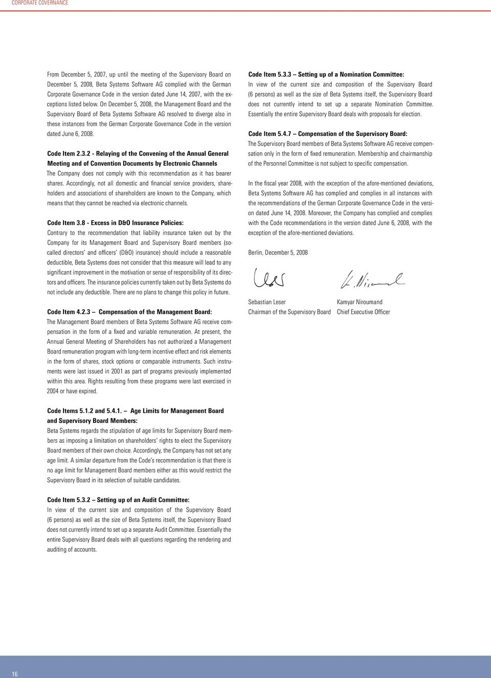 On December 5, 2008, the Management Board and the Supervisory Board of Beta Systems Software AG resolved to diverge also in these instances from the German Corporate Governance Code in the version