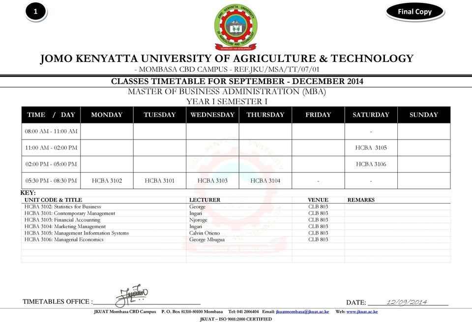 HCBA 3101: Contemporary Management Ingari CLB 803 HCBA 3103: Financial Accounting Njoroge CLB 803 HCBA 3104: Marketing Management
