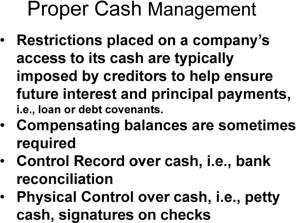 Compensating balances are sometimes required Control Record over cash, i.e., bank reconciliation Physical Control over cash, i.