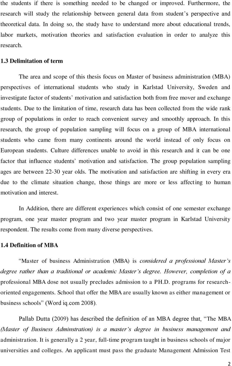 3 Delimitation of term The area and scope of this thesis focus on Master of business administration (MBA) perspectives of international students who study in Karlstad University, Sweden and
