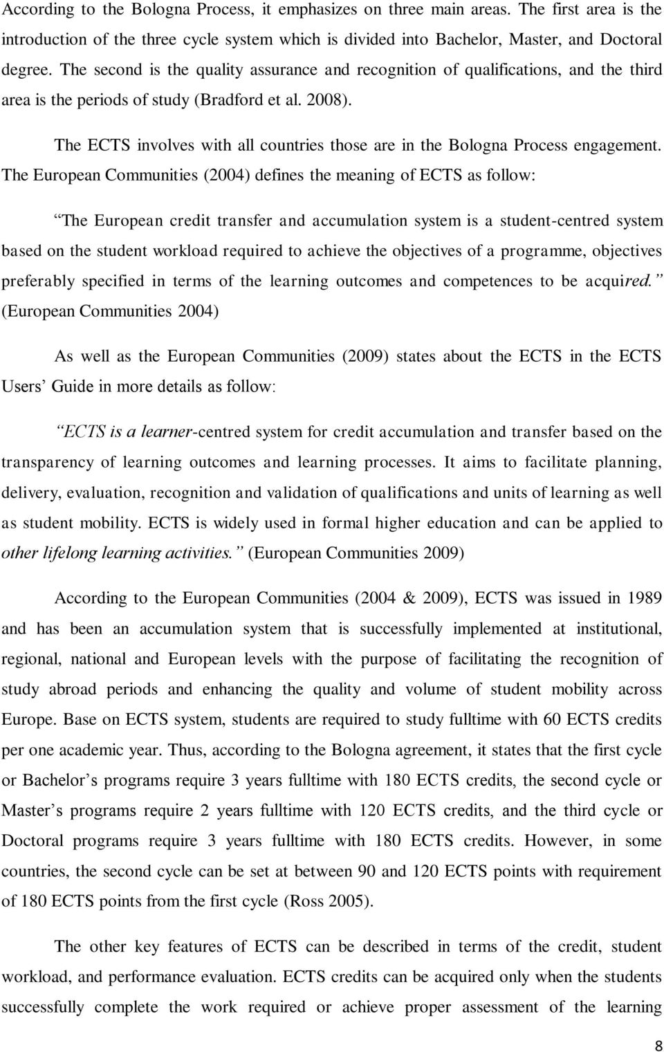 The ECTS involves with all countries those are in the Bologna Process engagement.