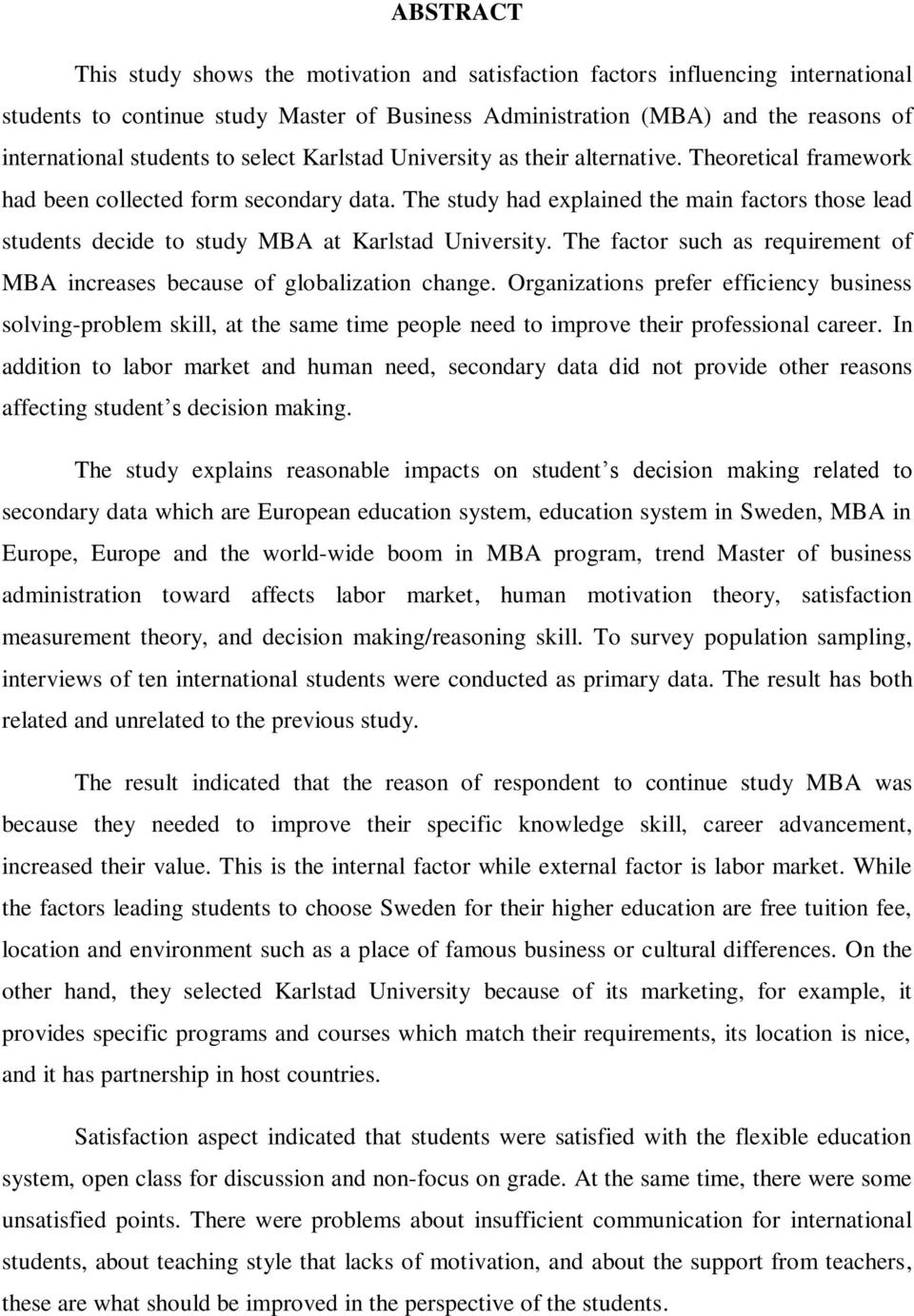 The study had explained the main factors those lead students decide to study MBA at Karlstad University. The factor such as requirement of MBA increases because of globalization change.