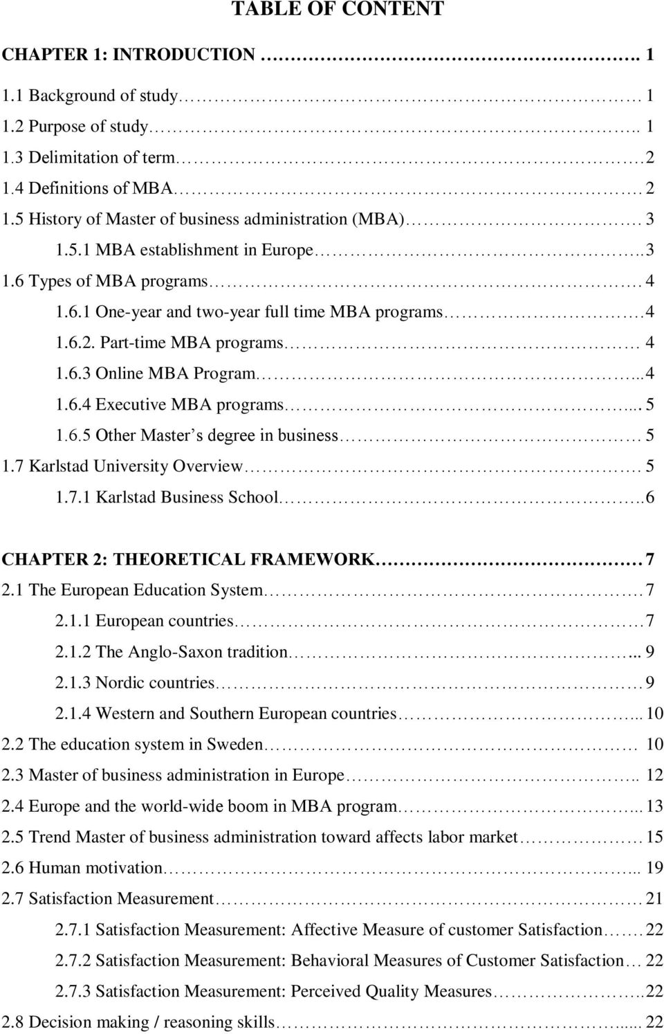 .. 5 1.6.5 Other Master s degree in business 5 1.7 Karlstad University Overview. 5 1.7.1 Karlstad Business School.. 6 CHAPTER 2: THEORETICAL FRAMEWORK 7 2.1 The European Education System. 7 2.1.1 European countries 7 2.