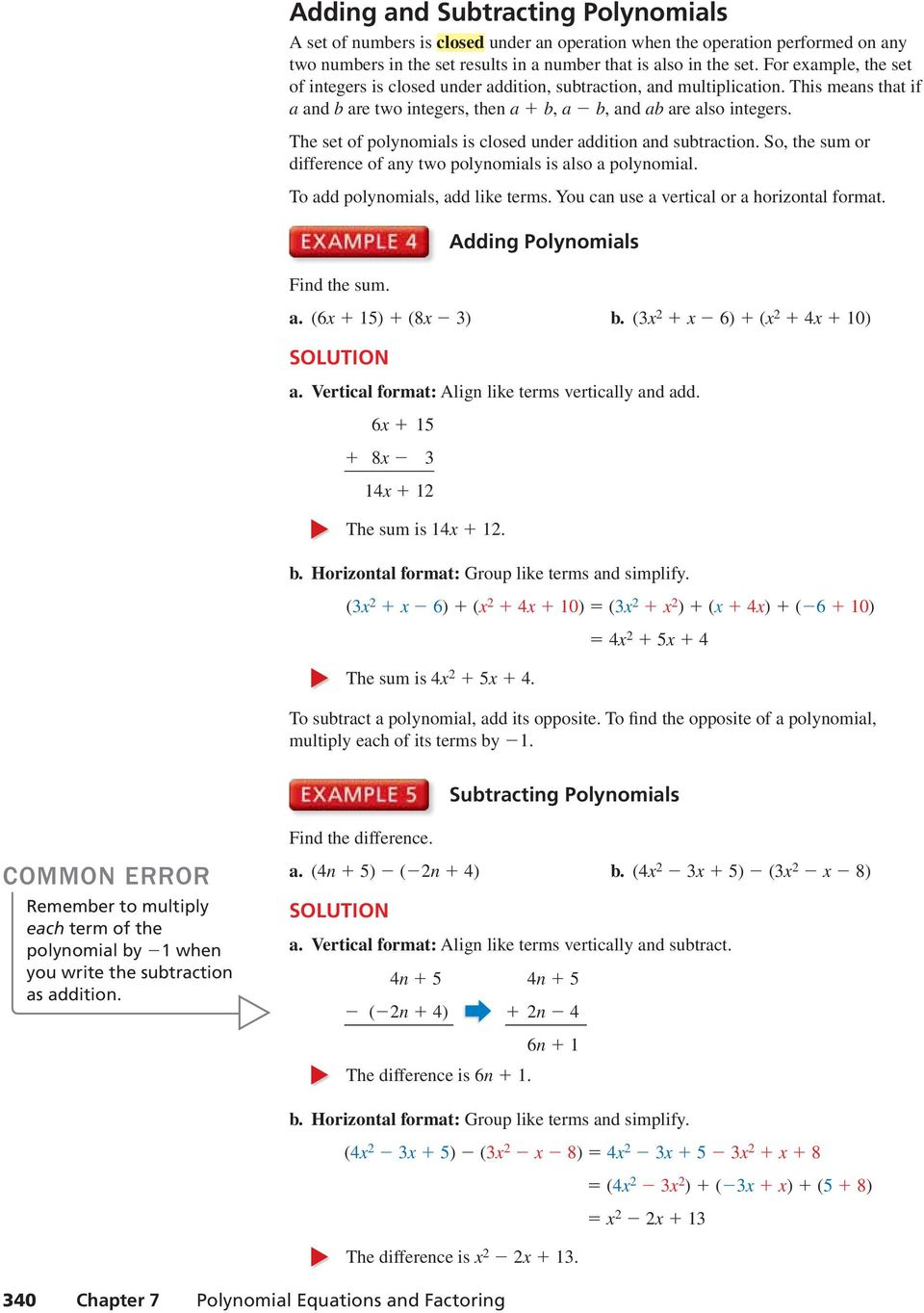 The set of polynomials is closed under addition and subtraction. So, the sum or difference of any two polynomials is also a polynomial. To add polynomials, add like terms.
