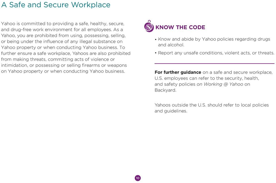 To further ensure a safe workplace, Yahoos are also prohibited from making threats, committing acts of violence or intimidation, or possessing or selling firearms or weapons on Yahoo property or when