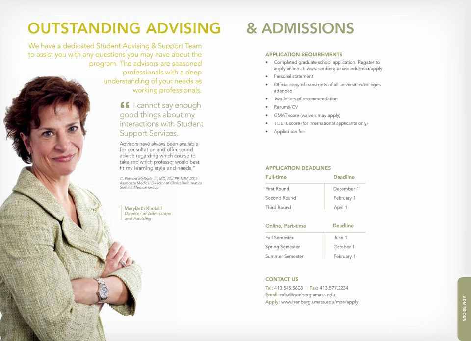 Advisors have always been available for consultation and offer sound advice regarding which course to take and which professor would best fit my learning style and needs. C.