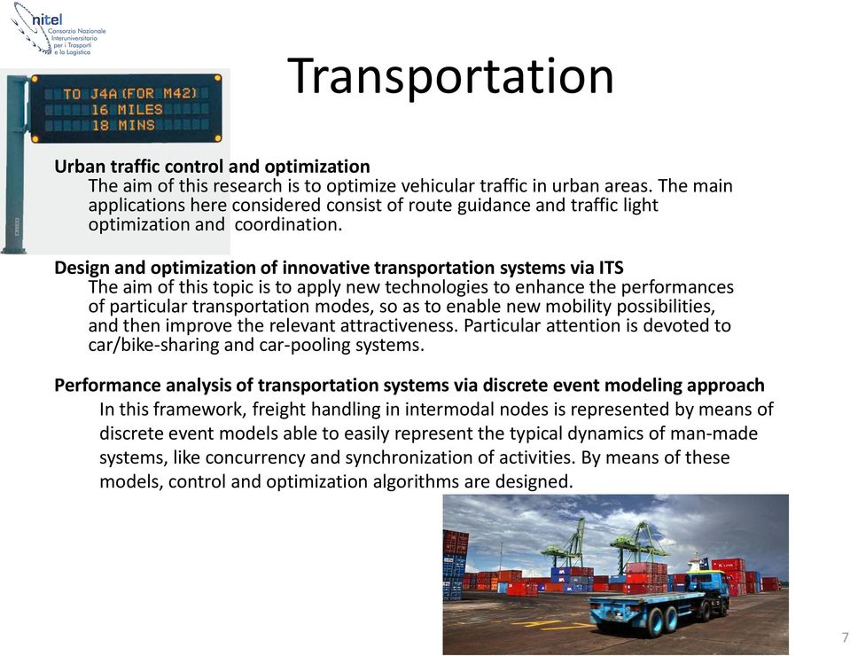 Design and optimization of innovative transportation systems via ITS The aim of this topic is to apply new technologies to enhance the performances of particular transportation modes, so as to enable
