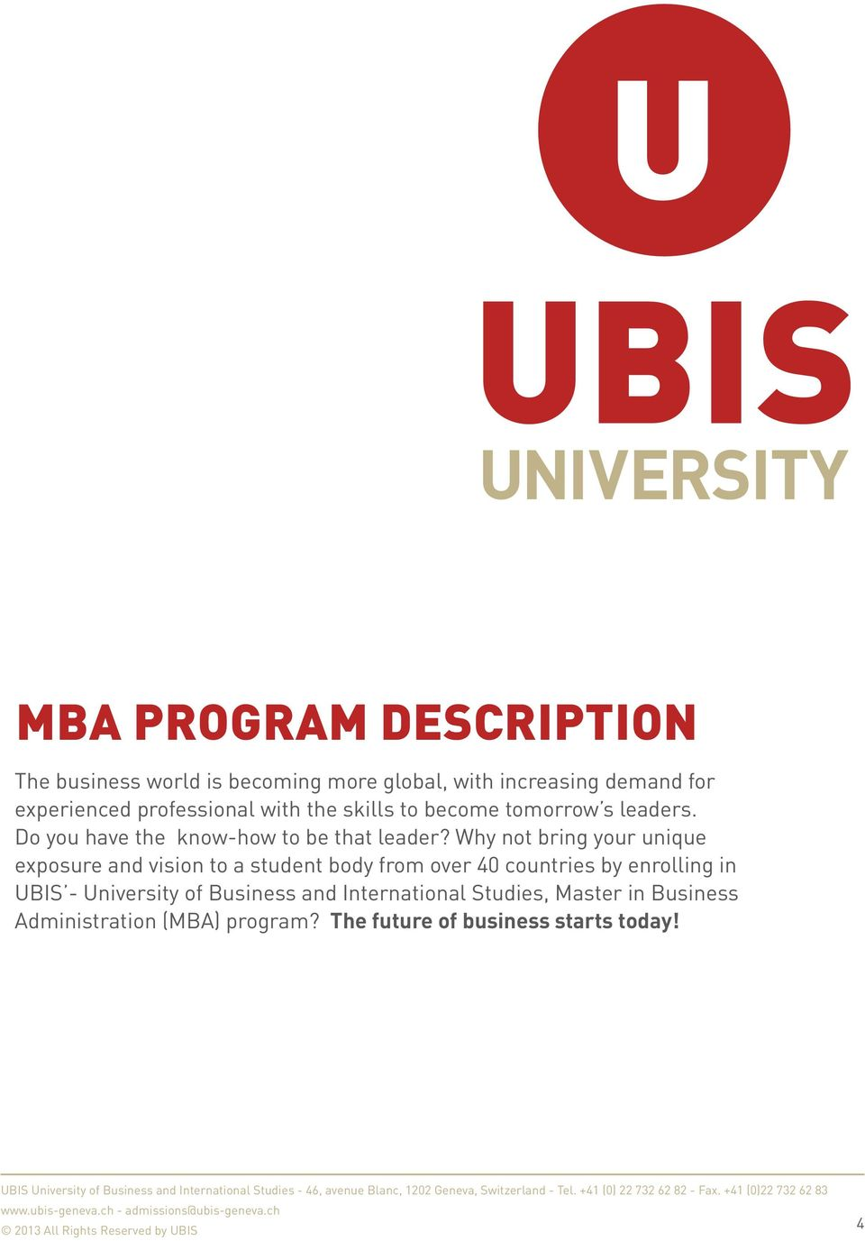 Why not bring your unique exposure and vision to a student body from over 40 countries by enrolling in UBIS -