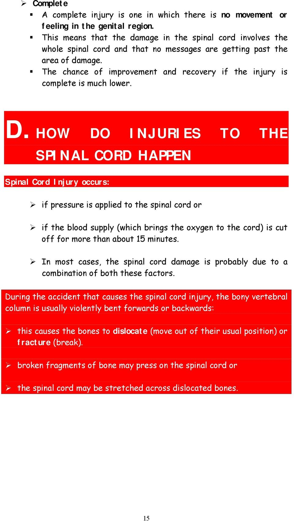 The chance of improvement and recovery if the injury is complete is much lower. D.