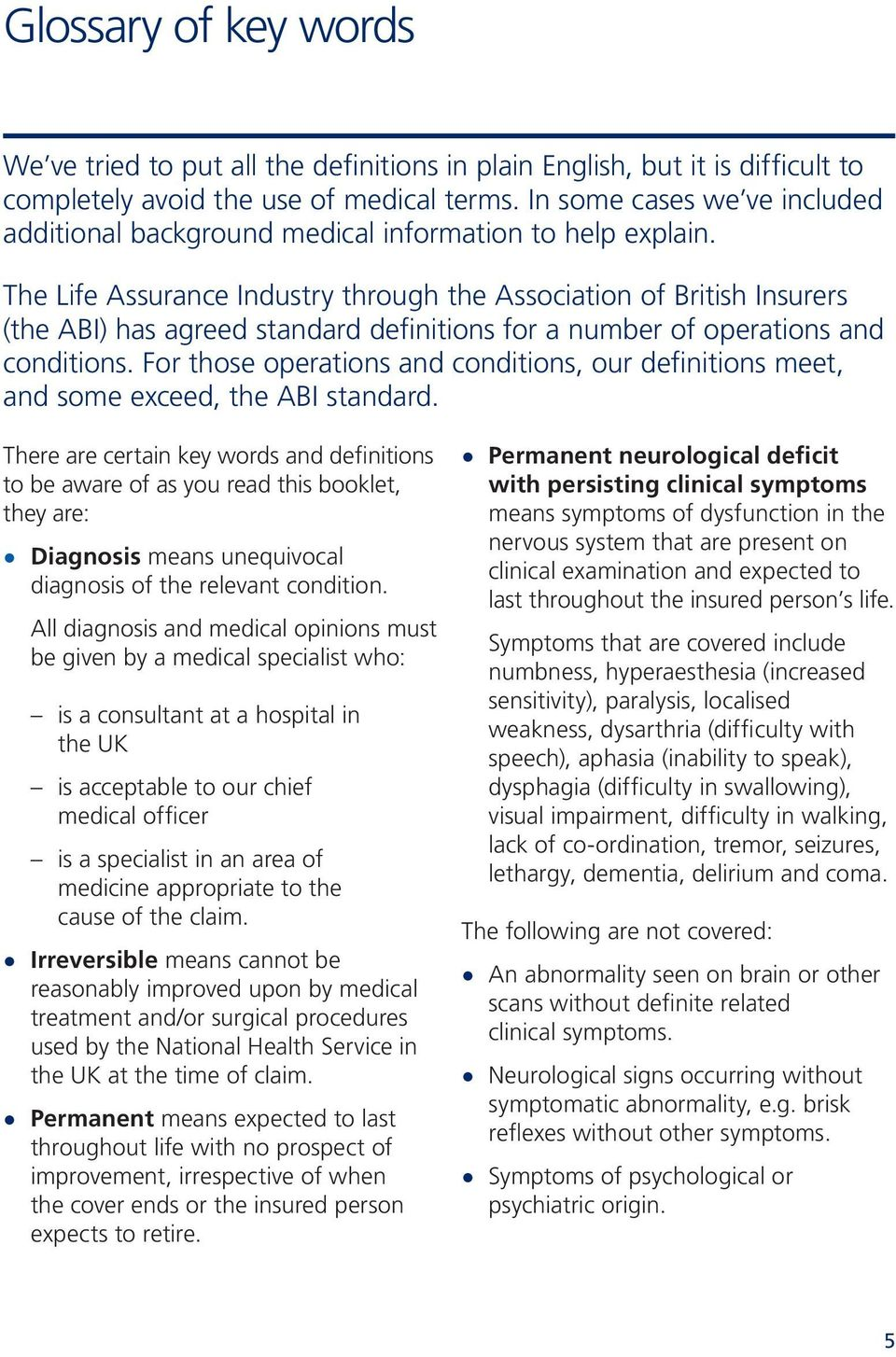 The Life Assurance Industry through the Association of British Insurers (the ABI) has agreed standard definitions for a number of operations and conditions.
