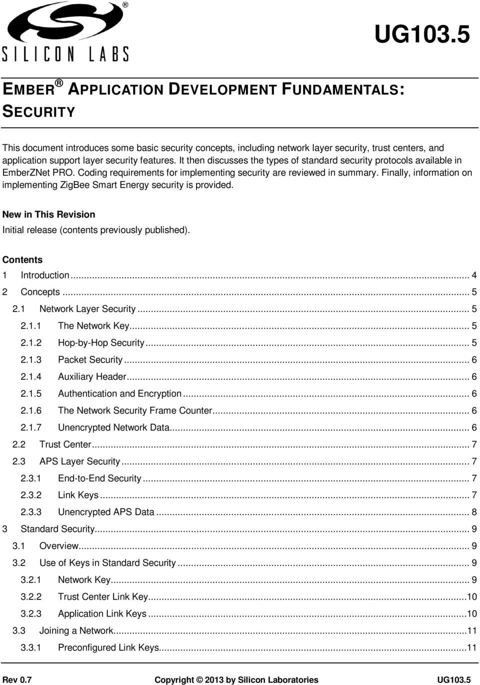 Finally, information on implementing ZigBee Smart Energy security is provided. New in This Revision Initial release (contents previously published). Contents 1 Introduction... 4 2 Concepts... 5 2.