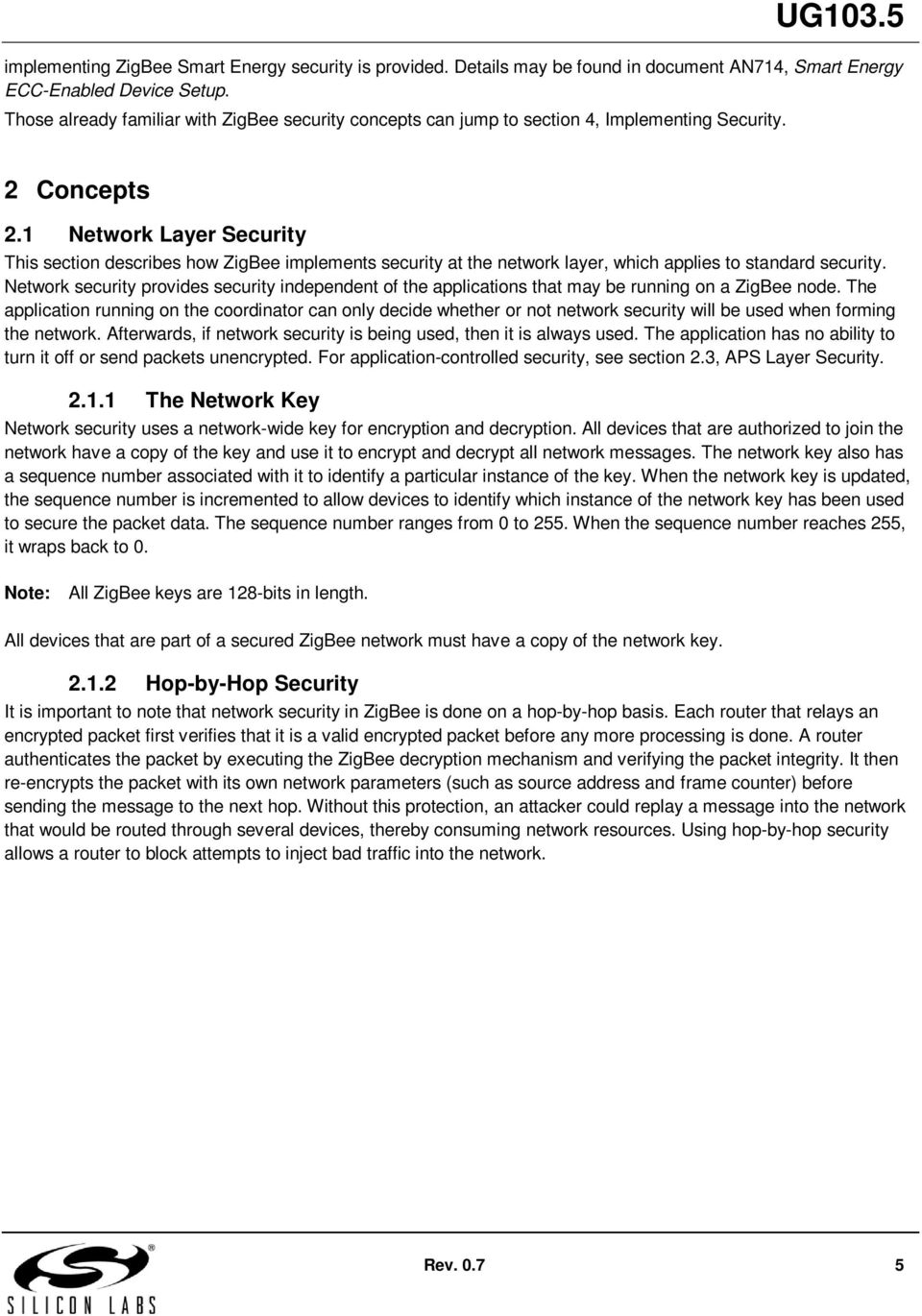 1 Network Layer Security This section describes how ZigBee implements security at the network layer, which applies to standard security.