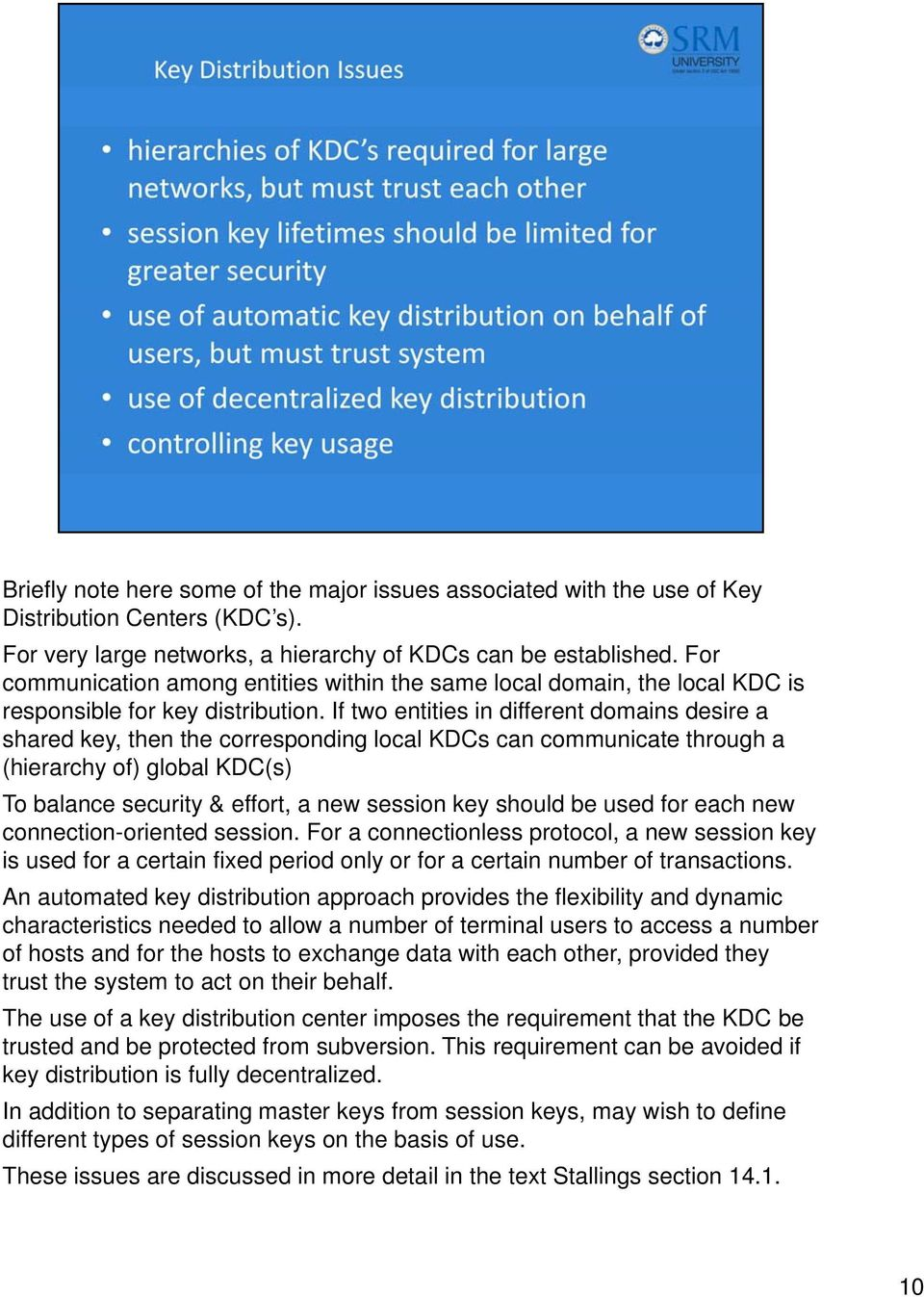 If two entities in different domains desire a shared key, then the corresponding local KDCs can communicate through a (hierarchy of) global KDC(s) To balance security & effort, a new session key