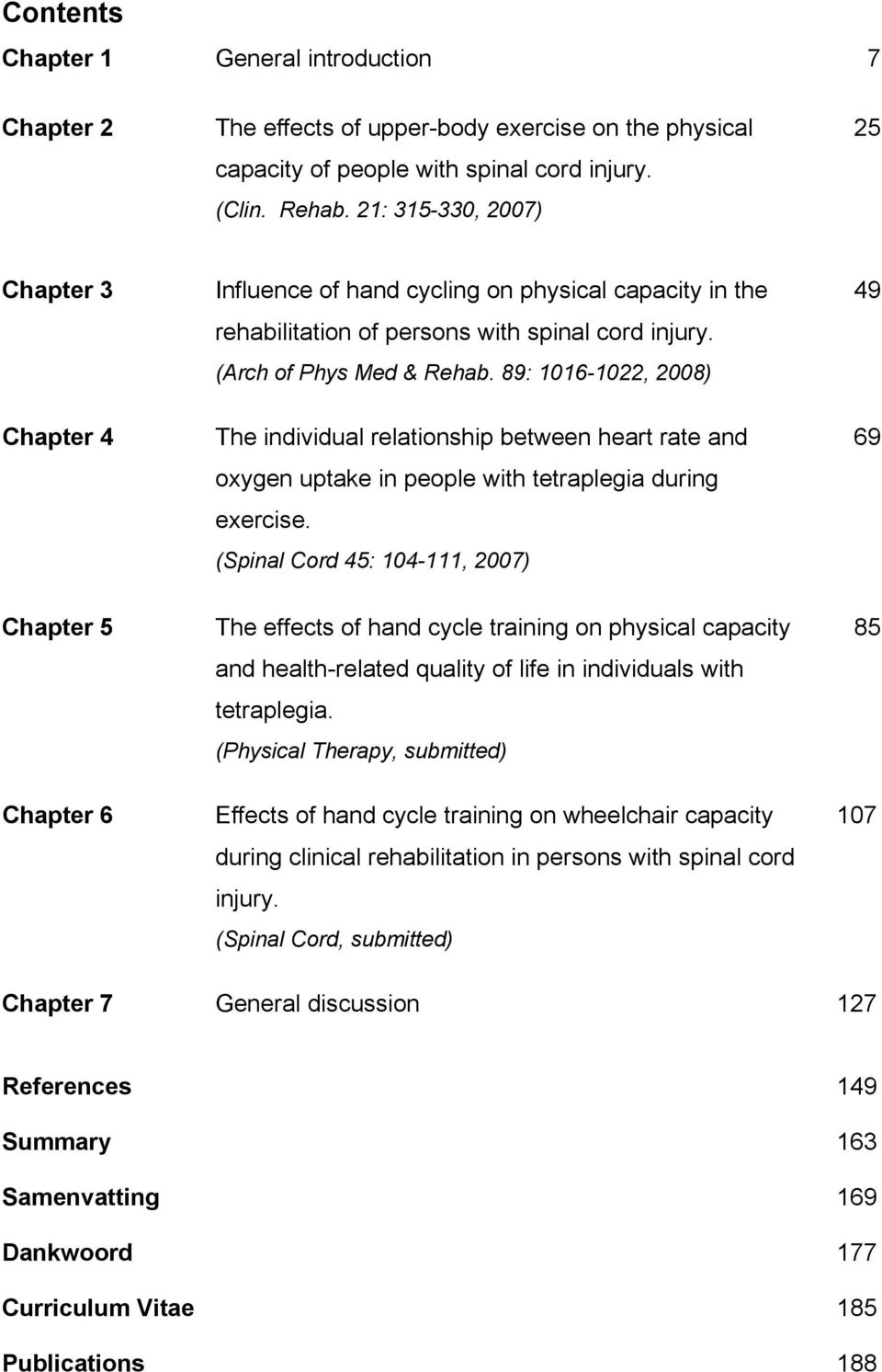 89: 1016-1022, 2008) Chapter 4 The individual relationship between heart rate and 69 oxygen uptake in people with tetraplegia during exercise.