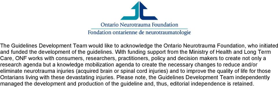 but a knowledge mobilization agenda to create the necessary changes to reduce and/or eliminate neurotrauma injuries (acquired brain or spinal cord injuries) and to improve the quality of