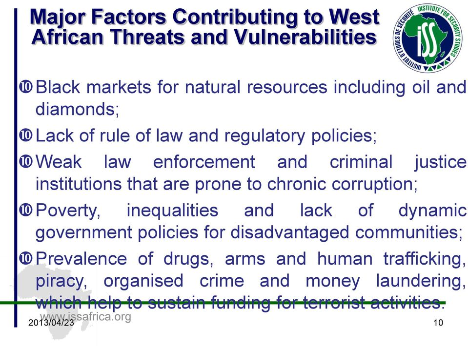 corruption; Poverty, inequalities and lack of dynamic government policies for disadvantaged communities; Prevalence of drugs, arms and