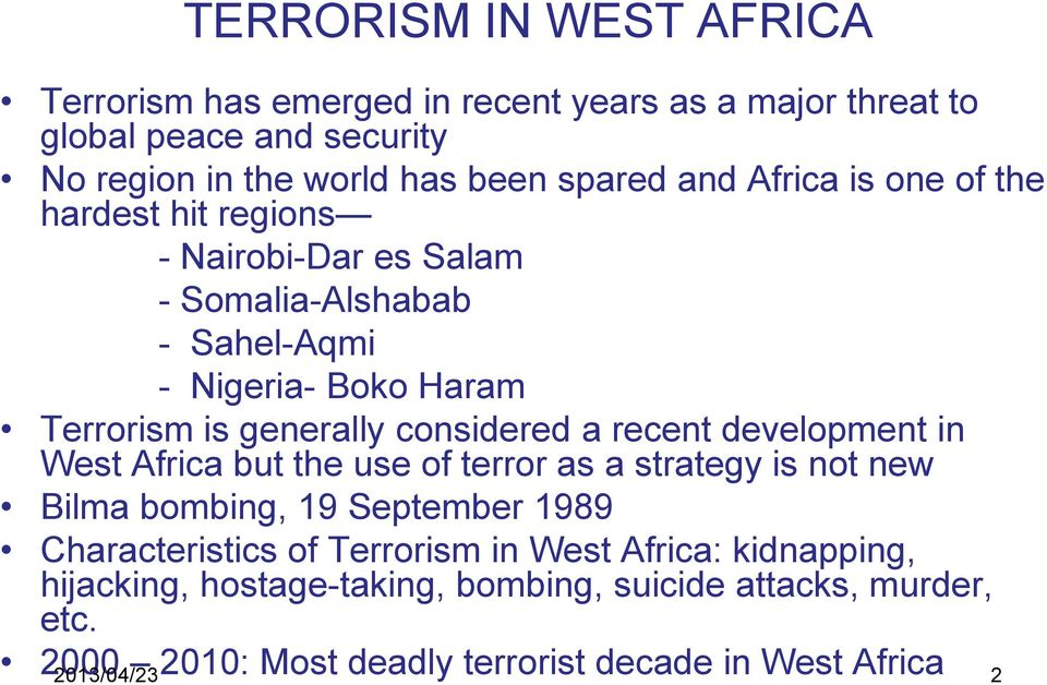 a recent development in West Africa but the use of terror as a strategy is not new Bilma bombing, 19 September 1989 Characteristics of Terrorism in West