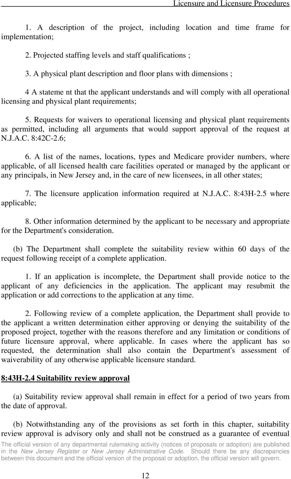 Requests for waivers to operational licensing and physical plant requirements as permitted, including all arguments that would support approval of the request at N.J.A.C. 8:42C-2.6; 6.