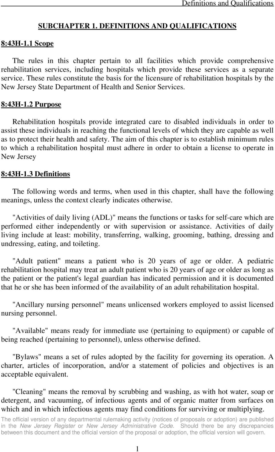 service. These rules constitute the basis for the licensure of rehabilitation hospitals by the New Jersey State Department of Health and Senior Services. 8:43H-1.