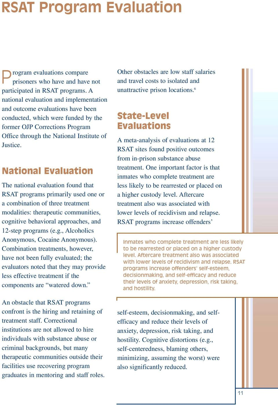 National Evaluation The national evaluation found that RSAT programs primarily used one or a combination of three treatment modalities: therapeutic communities, cognitive behavioral approaches, and