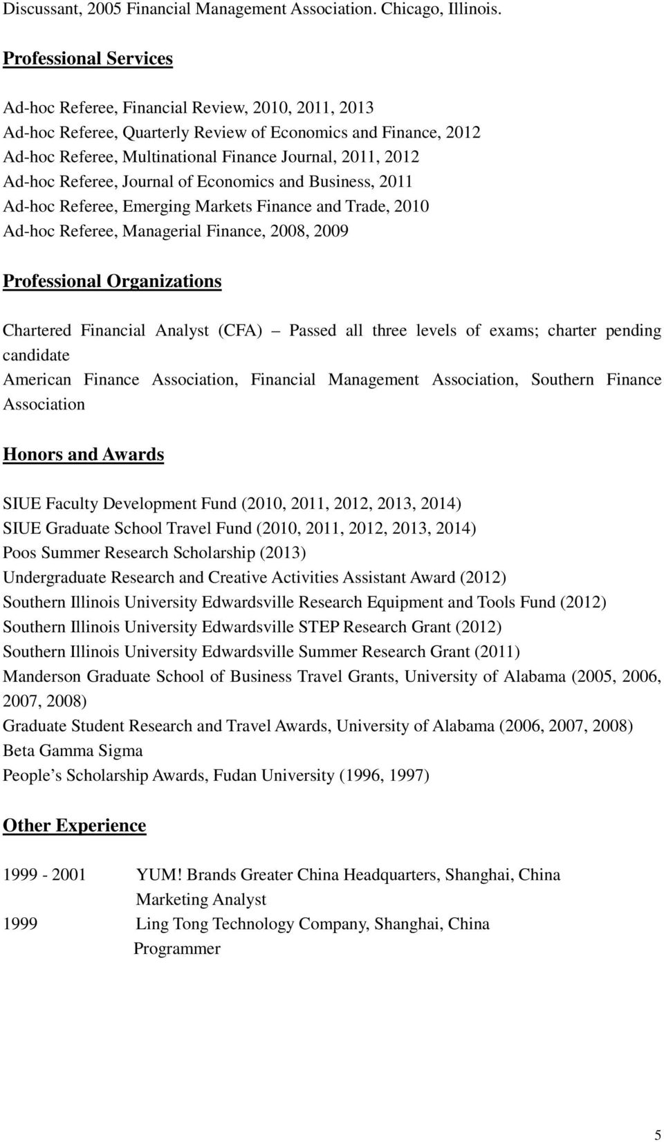 Ad-hoc Referee, Journal of Economics and Business, 2011 Ad-hoc Referee, Emerging Markets Finance and Trade, 2010 Ad-hoc Referee, Managerial Finance, 2008, 2009 Professional Organizations Chartered