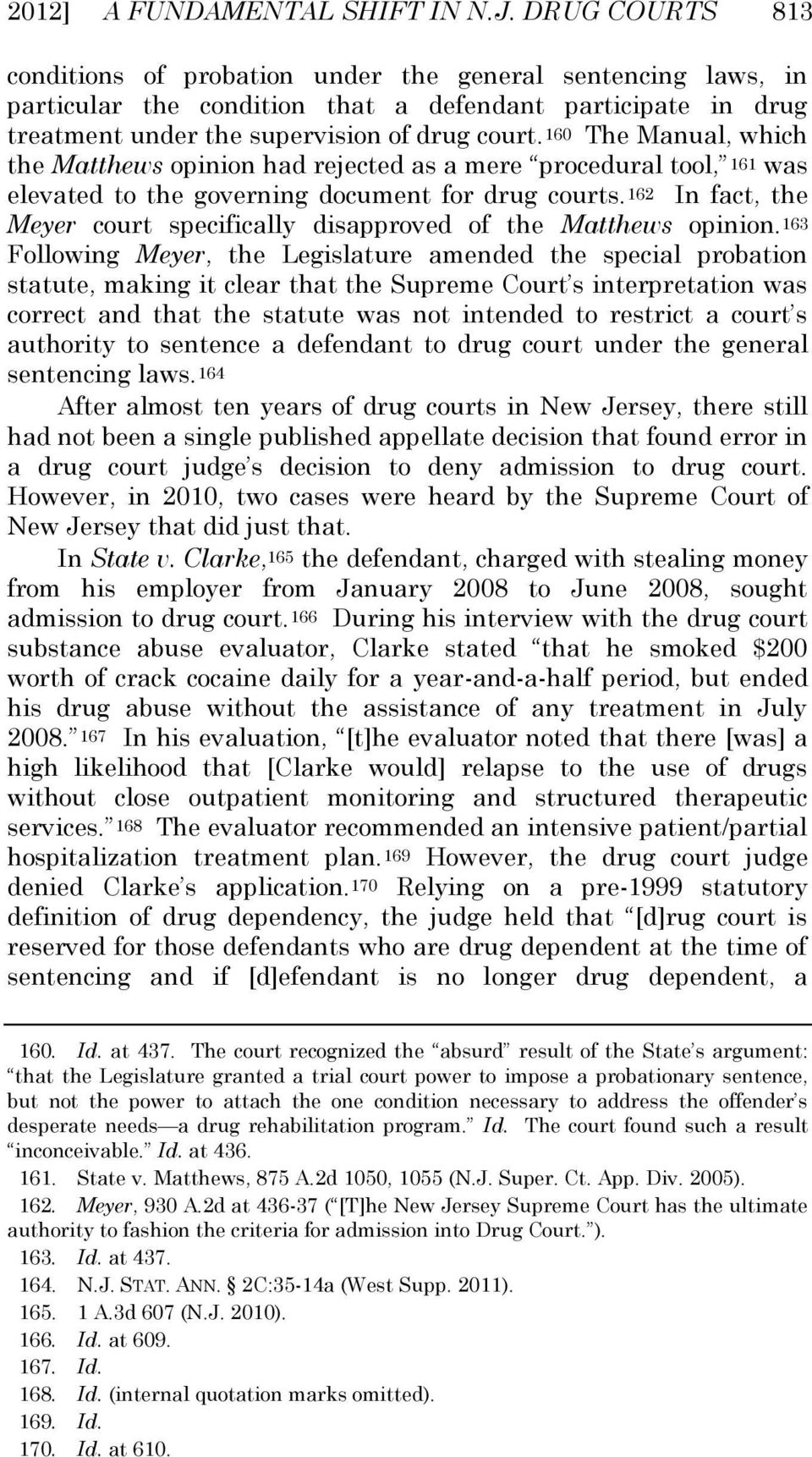 160 The Manual, which the Matthews opinion had rejected as a mere procedural tool, 161 was elevated to the governing document for drug courts.