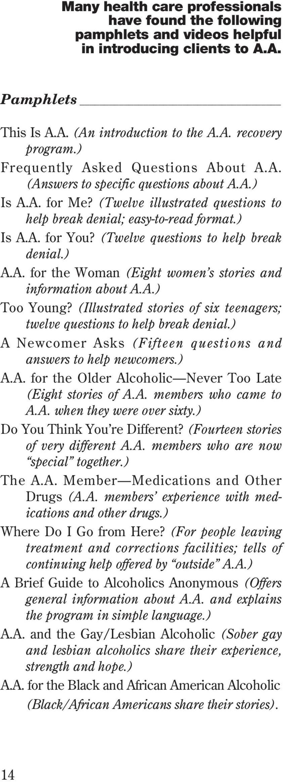 (Twelve questions to help break denial.) A.A. for the Woman (Eight women s stories and information about A.A.) Too Young? (Illustrated stories of six teenagers; twelve questions to help break denial.