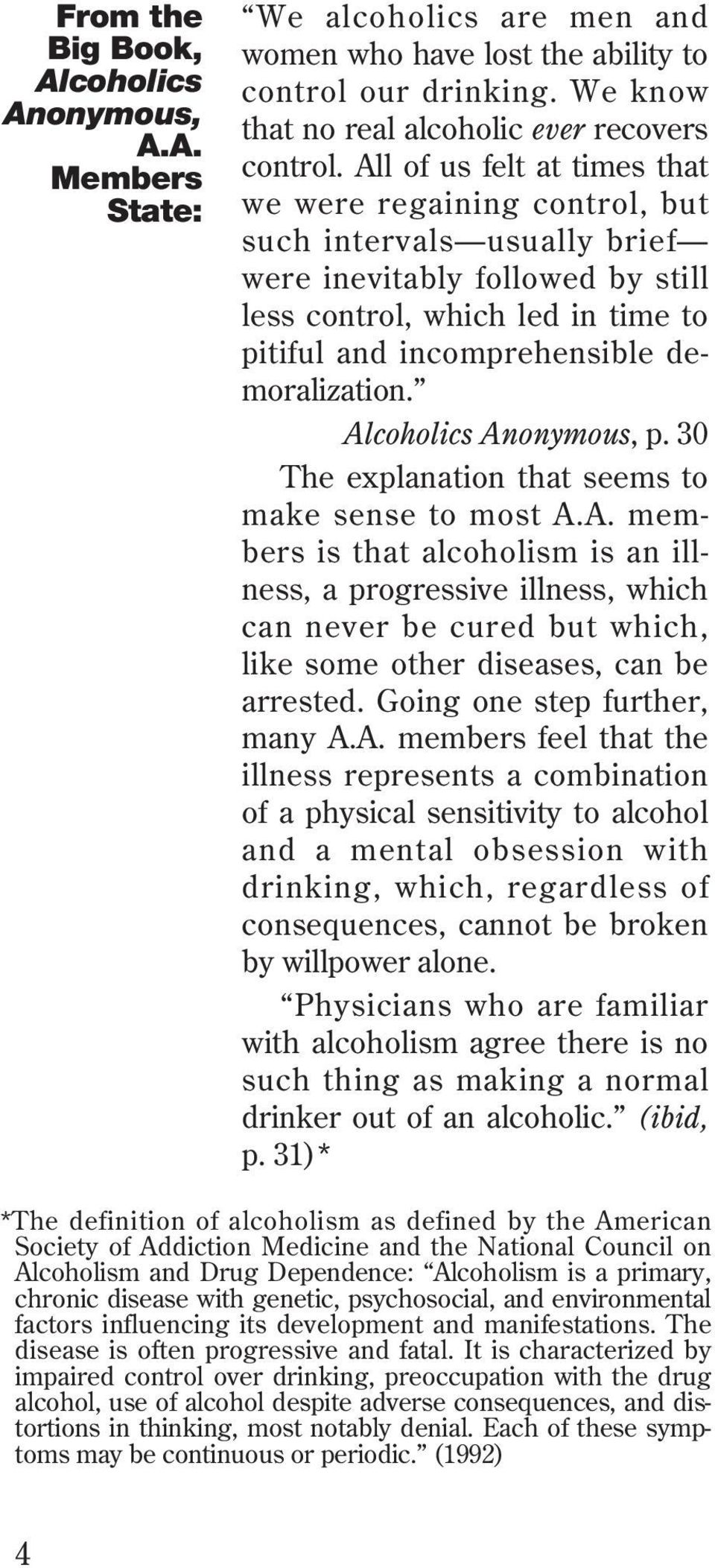 demoralization. Alcoholics Anonymous, p. 30 The explanation that seems to make sense to most A.A. members is that alcoholism is an illness, a progressive illness, which can never be cured but which, like some other diseases, can be arrested.