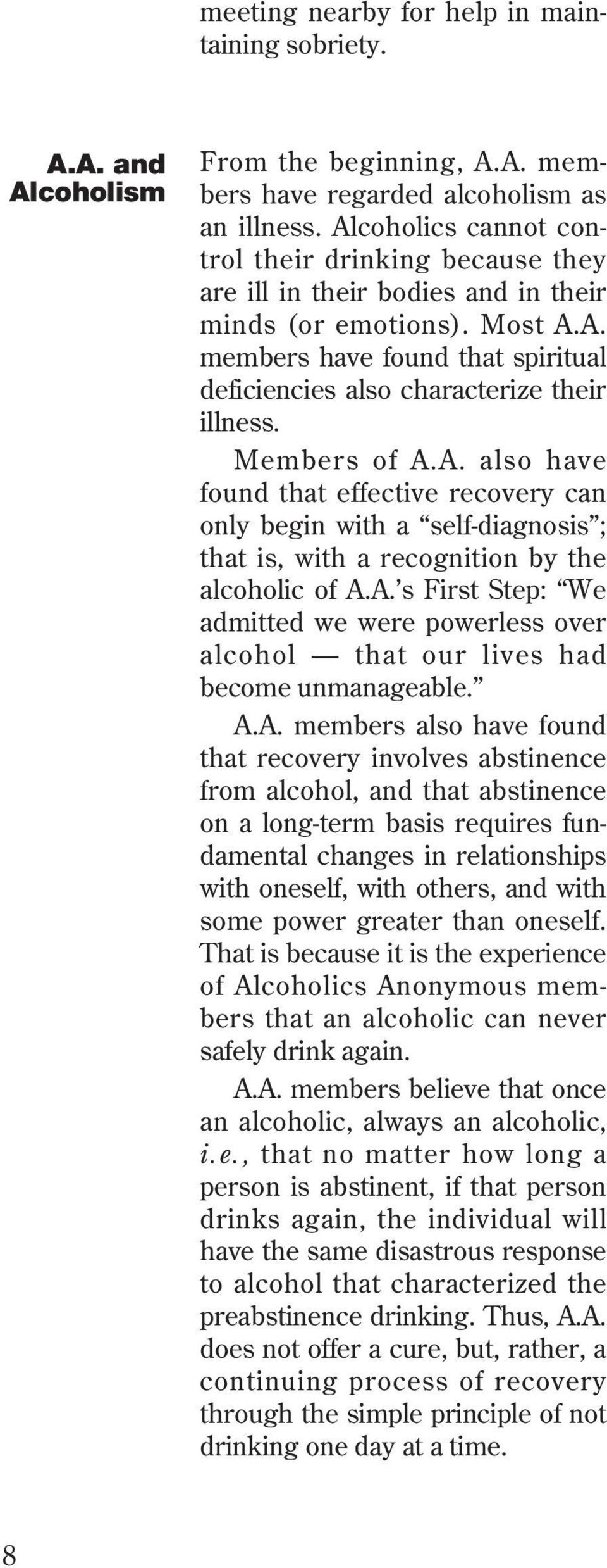 Members of A.A. also have found that effective recovery can only begin with a self-diagnosis ; that is, with a recognition by the alcoholic of A.A. s First Step: We admitted we were powerless over alcohol that our lives had become unmanageable.