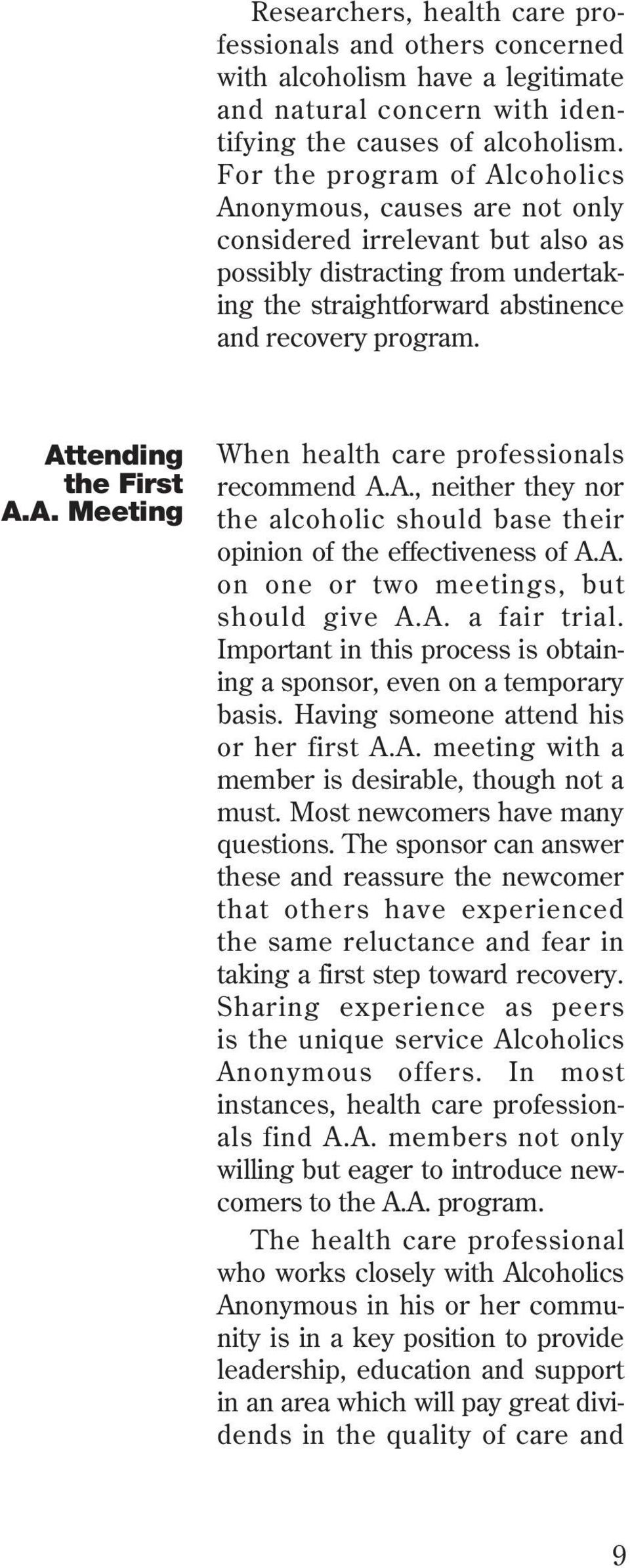 Attending the First A.A. Meeting When health care professionals recommend A.A., neither they nor the alcoholic should base their opinion of the effectiveness of A.A. on one or two meetings, but should give A.