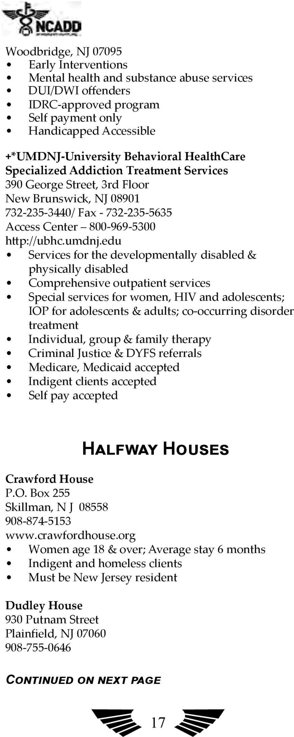 edu Services for the developmentally disabled & physically disabled Comprehensive outpatient services Special services for women, HIV and adolescents; IOP for adolescents & adults; co-occurring