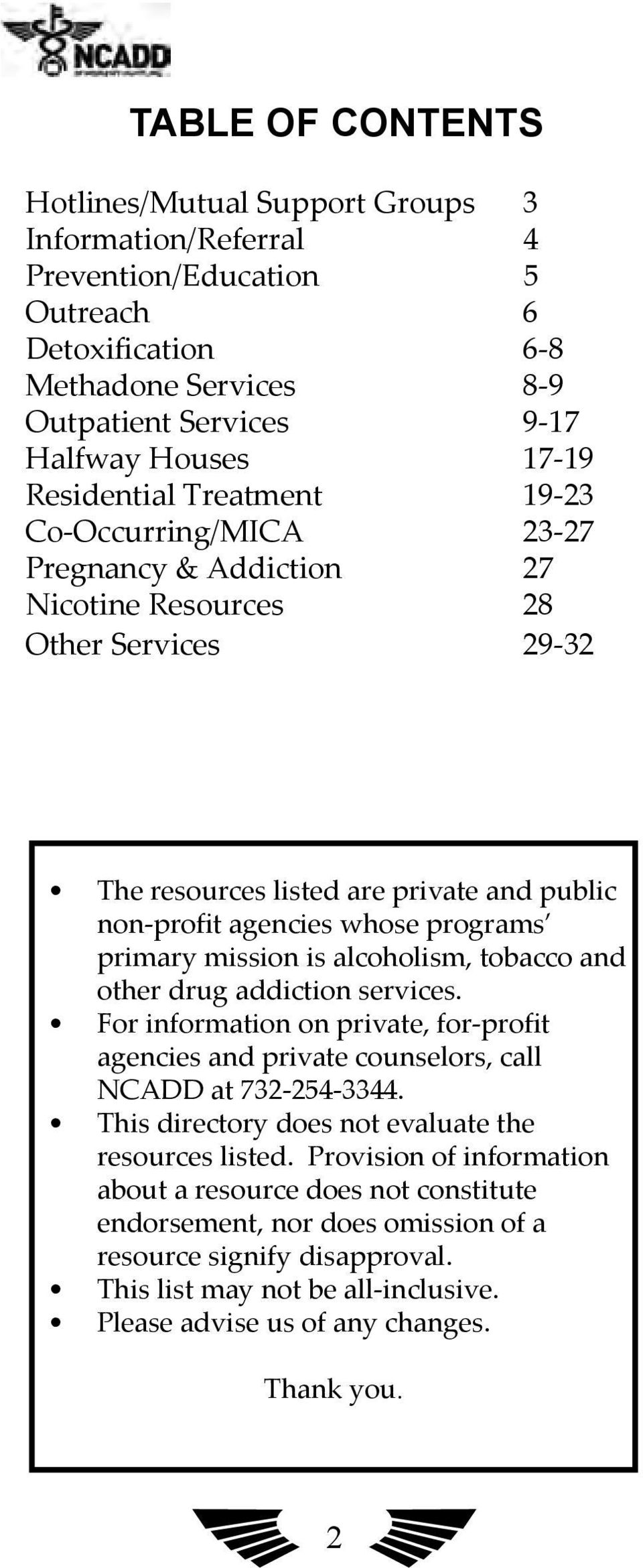 primary mission is alcoholism, tobacco and other drug addiction services. For information on private, for-profit agencies and private counselors, call NCADD at 732-254-3344.