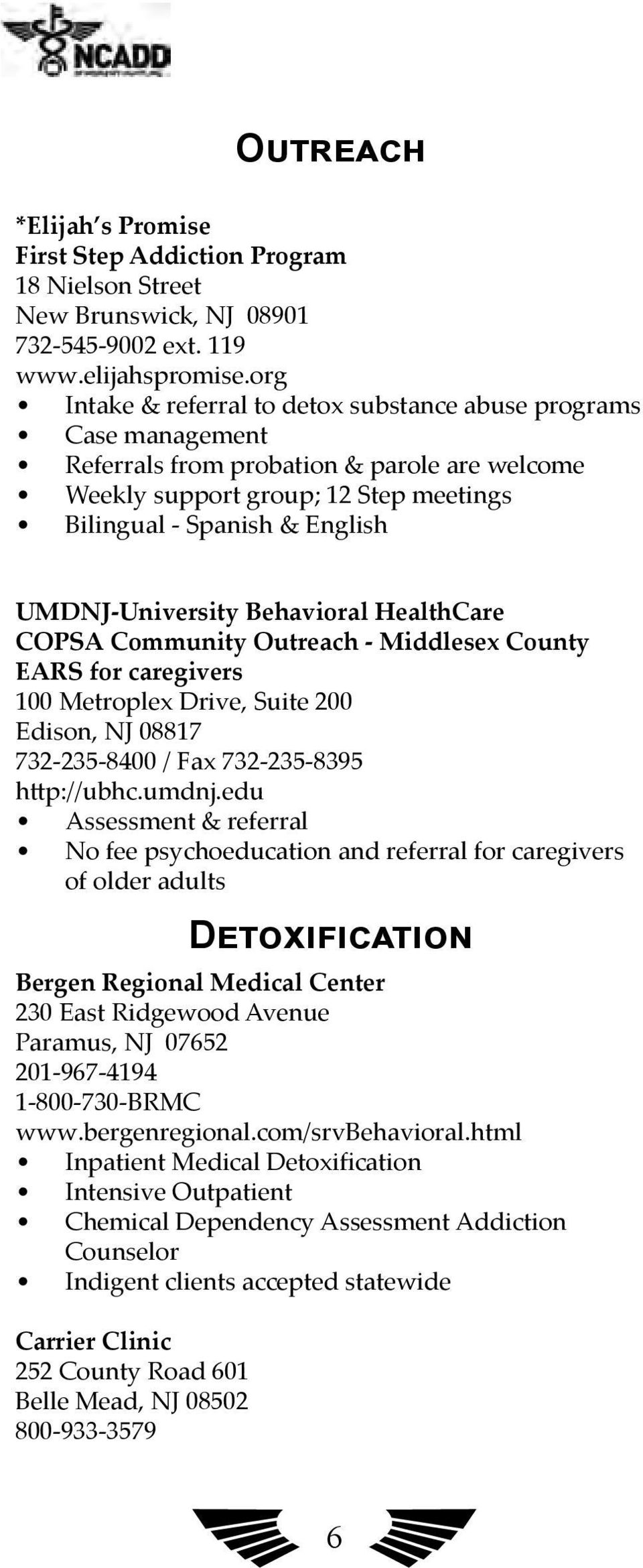 UMDNJ-University Behavioral HealthCare COPSA Community Outreach - Middlesex County EARS for caregivers 100 Metroplex Drive, Suite 200 Edison, NJ 08817 732-235-8400 / Fax 732-235-8395 http://ubhc.